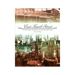 East Fourth Street: The Rise, Decline, and Rebirth of an Urban Cleveland Street