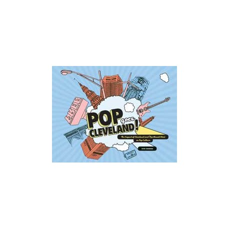 Pop Goes Cleveland!: The Impact of Cleveland (and Northeast Ohio) on Pop Culture