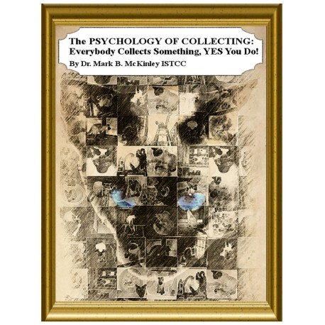 The PSYCHOLOGY of COLLECTING: Everybody Collects Something, YES You Do!